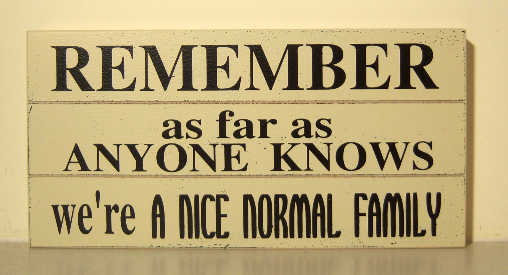 The Home Furnishings Company 'REMEMBER as far as anyone knows, we are a nice normal family' Sign